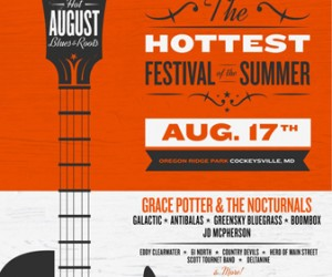 SATURDAY - Hot August Blues Festival This year's festival features Grace Potter & the Nocturnals, Galactic, Antibalas, and so many more. Where: Oregon Ridge Park, Cockeysville Cost: $59-149 Click for Details